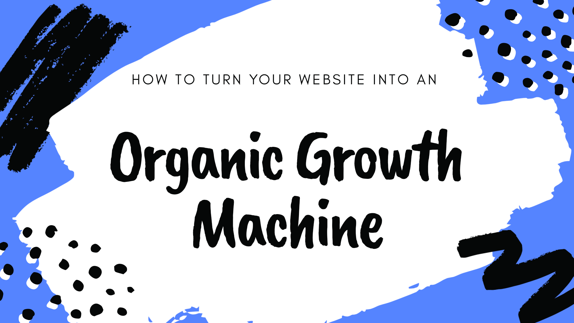 How to Turn Your Website into an Organic Growth Machine?